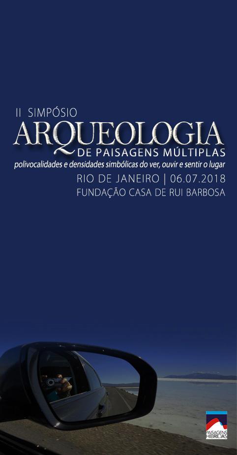 II Simpósio Arqueologia de Paisagens Múltiplas: Polivocalidades E Densidades Simbólicas Do Ver, Ouvir E Sentir O Lugar